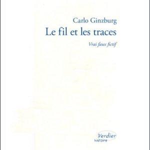 Carlo Ginzburg, <i>Le fil et les traces, vrai faux fictif</i>, traduit de l'italien par Martin Rueff, Lagrasse, Verdier, collection « Histoire », 2010, 537 p.