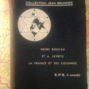 H. Boucau, A Leiritz, Géographie : la France et ses colonies, 3e, École primaire supérieure, Hatier, 1937